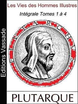 Les Vies des Hommes Illustres (Intégrale Volumes 1 à 4) par [Plutarque]