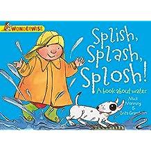 Splish, Splash, Splosh: A book about water (Wonderwise)