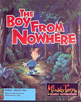 The Boy From Nowhere (Muddy Tom's Wacky Adventures Book 2) (English Edition) di [Jon, Jack E.]