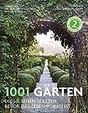 1001 Gärten: die Sie sehen sollten, bevor das Leben vorbei ist. Ausgewählt und vorgestellt von 71 internationalen Autoren.