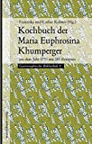 Kochbuch der Maria Euphrosina Khumperger: aus dem Jahr 1735 mit 285 Rezepten