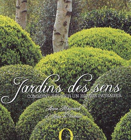 Jardins des sens : Comment réussir un espace paysager par Anne de Verteuil, Arne Maynard
