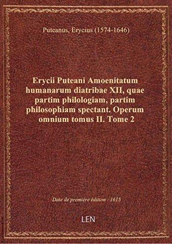 Erycii Puteani Amoenitatum humanarum diatribae XII, quae partim philologiam, partim philosophiam spe par Erycius (1 Puteanus
