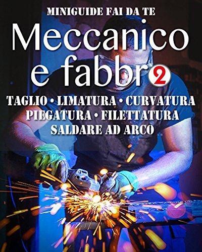 meccanico-e-fabbro-2-taglio-limatura-curvatura-piegatura-filettatura-saldare-ad-arco-miniguide-fai-d