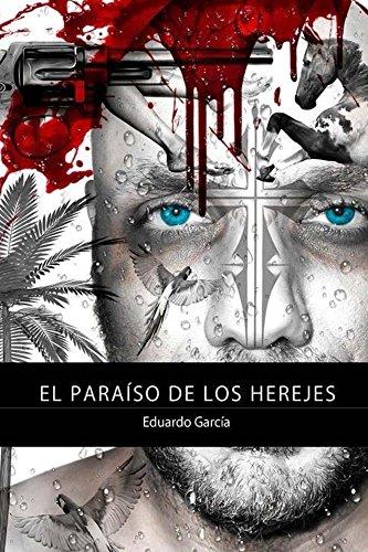 El paraiso de los herejes por Eduardo Garcia