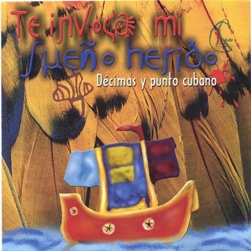 Te Invoca Mi Sueno Herido by Decima Y Punto Cubano (Punta Mi)