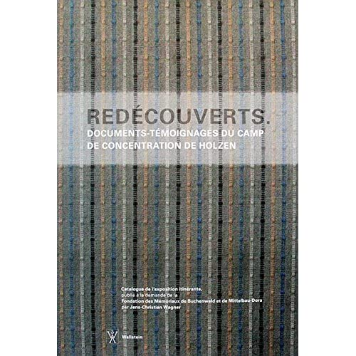 Redécouverts: Documents-témoignages du camp de concentration de Holzen