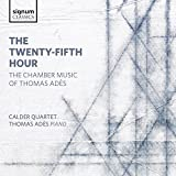 Adès: The Twenty-Fifth Hour