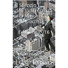 Il Silenzio dell'Indifferenza e la Maschera dell'Ipocrisia Edizione 2016: Società e comportamenti (Italian Edition)