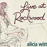 Songtexte von Alicia Witt - Live at Rockwood