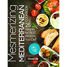 Mesmerizing  Mediterranean cookbook. 25 recipes for best ratio in your diet. (English Edition)