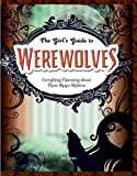 Werewolves: Everything Charming About These Shape-Shifters (Girls' Guides to Everything Unexplained)