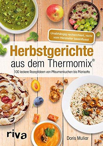 Herbstgerichte aus dem Thermomix®: 100 leckere Rezeptideen von Pflaumenkuchen bis Pilzrisotto
