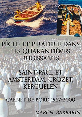 Pêche et piraterie dans les Quarantièmes Rugissants - Saint-Paul et Amsterdam, Crozet, Kerguelen: Carnet de bord 1967-2000