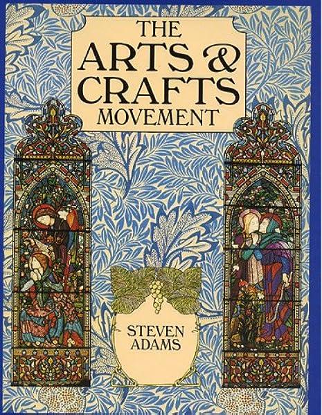 The Arts And Crafts Movement Amazon Co Uk Adams Steven Bayer Patricia Simons Judith Harrison L 9781856278577 Books