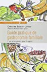 Guide pratique de gastronomie familiale - L'art et le plaisir pour la santé