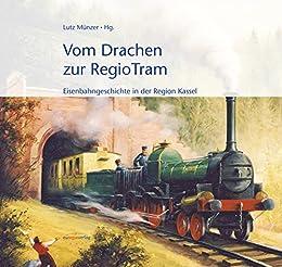 Vom Drachen zur RegioTram: Eisenbahngeschichte in der Region Kassel