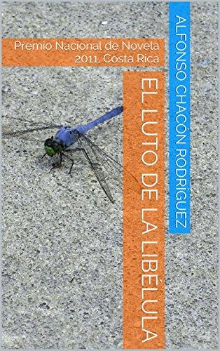 El luto de la libélula: Premio Nacional de Novela 2011, Costa Rica por Alfonso Chacón Rodríguez