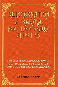 REINCARNATION AND KARMA: How They Really Affect Us: The Eastern Explanations of Our Past and Future Lives and Good or Bad Experiences (English Edition) von [Knapp, Stephen]