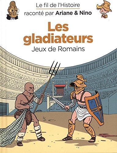 Le fil de l'Histoire raconté par Ariane & Nino - Tome 10 - Les gladiateurs par Fabrice Erre