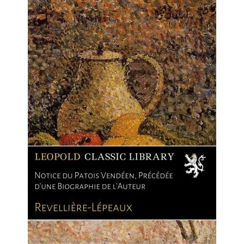 Notice du Patois Vendéen, Précédée d'une Biographie de l'Auteur