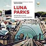 Lunaparks: Auf den Spuren einer vergessenen Vergnügungskultur - Sacha Szabo