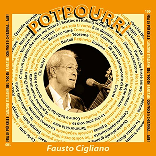"""Fausto Cigliano Voce Chitarra Le 100 Canzoni Più Belle Italiane - Album """"Potpourri"""" delle più famose canzoni Italiane"""