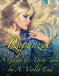 Rapunzel, a Grimm & Dirty Fairy Tale of forbidden lust, domination, and lesbian love (Grimm & Dirty Fairy Tales Book 6)