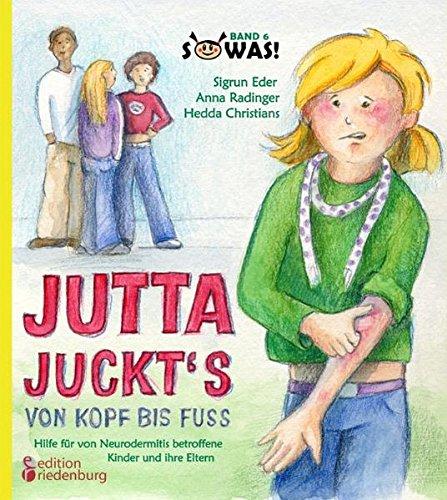 Jutta juckt's von Kopf bis Fuß - Hilfe für von Neurodermitis betroffene Kinder und ihre Eltern (SOWAS!)