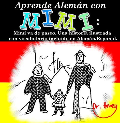 Aprende Alemán con Mimi: Mimi va de paseo. Una historia ilustrada con vocabulario incluido en Alemán/Español. (Mimi es-de nº 3) por Dr. Howey