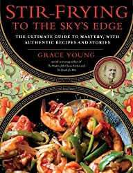 Stir-Frying to the Sky's Edge: The Ultimate Guide to Mastery, with Authentic Recipes and Stories by Grace Young (2011-11-01)