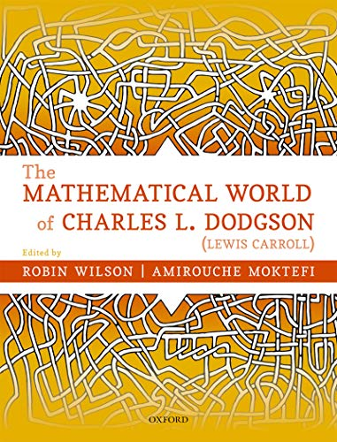 The Mathematical World of Charles L. Dodgson (Lewis Carroll) (English Edition)