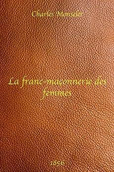La Franc-maçonnerie des femmes - Charles Monselet par [Monselet, Charles]