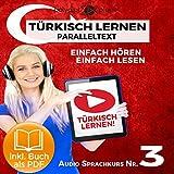 Türkisch Lernen - Einfach Lesen - Einfach Hören: Paralleltext - Audio-Sprachkurs Nr. 3 [Turkish Learning - Easy Reading - Easy Listening: Parallel Text - Audio Language Course No. 3]