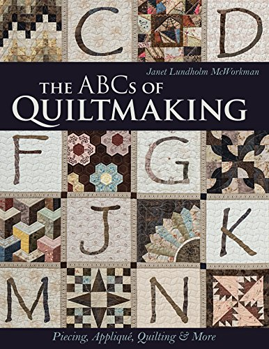 The ABCs of Quiltmaking: Piecing, Appliqué, Quilting & More (English Edition) -