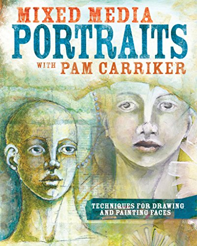 Mixed Media Portraits with Pam Carriker: Techniques for Drawing and Painting Faces -