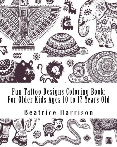 Fun Tattoo Designs Coloring Book: For Older Kids Ages 10 to 17 Years Old