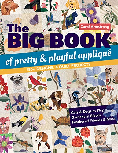 The Big Book of Pretty & Playful Appliqué: 150+ Designs, 4 Quilt Projects Cats & Dogs at Play, Gardens in Bloom, Feathered Friends & More (English Edition)
