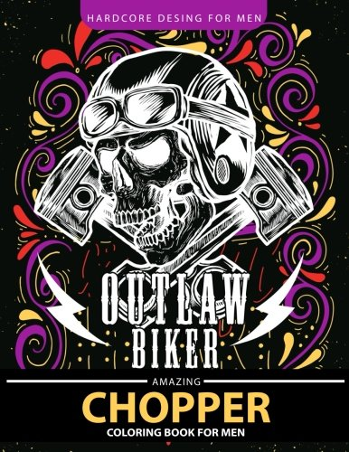 Chopper Coloring Book for men: Outlaw Biker motorcycle Relaxation and Stress Relief Designs (Adult Coloring Books)