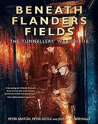 Beneath Flanders Fields: The Tunnellers' War, 1914-1918