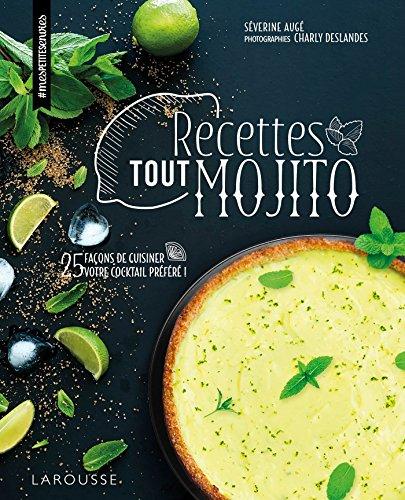 Recettes tout mojito : 25 façons de cuisiner votre cocktail préféré !