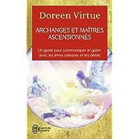 Archanges et maîtres ascensionnés: Un guide pour communiquer et guérir avec les êtres célestes et les déités
