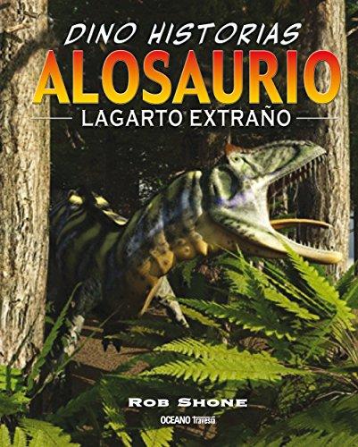 Alosaurio:  Lagarto extraño (Dino-historias) por Rob Shone