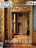 Connaissance des Arts, Hors Série N° 506 - L'hôtel particulier : Une ambition parisienne