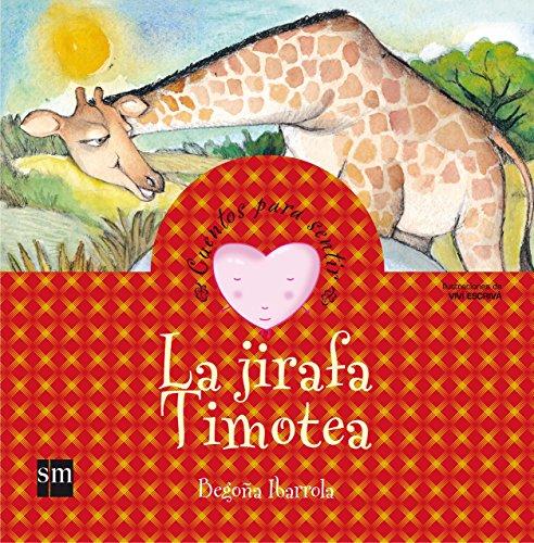 La jirafa Timotea: un cuento sobre el rechazo (Cuentos para sentir) por Begoña Ibarrola