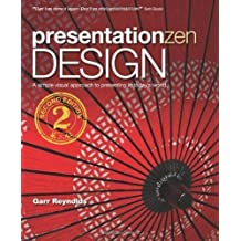 Presentation Zen Design: Simple Design Principles and Techniques to Enhance Your Presentations (2nd Edition) (Voices That Matter) by Reynolds, Garr Published by New Riders 2nd (second) edition (2013) Paperback