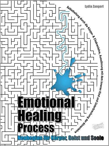 Emotional Healing Process. Neubeginn für Körper, Geist und Seele.: Selbstheilung durch die Körper- und Chakrenlehre. Aussöhnung mit dem Inneren Kind und Unterbrechung der Ahnenlehre.