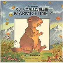 Qui a osé réveiller Marmottine ?
