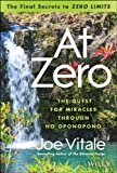 """At Zero: The Final Secrets to """"Zero Limits"""" The Quest for Miracles Through Ho'oponopono"""