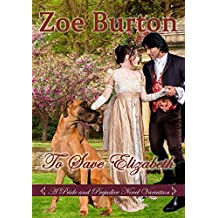 To Save Elizabeth: A Pride & Prejudice Novel Variation